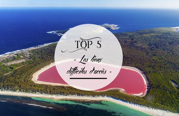 Top 5 des destinations difficiles d'accès